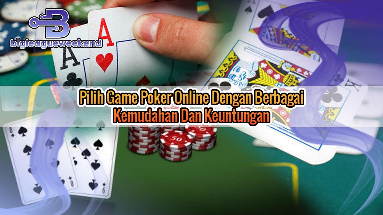 Pilih Game Poker Online Dengan Berbagai Kemudahan Dan Keuntungan